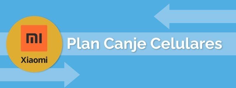 Plan Canje Xiaomi